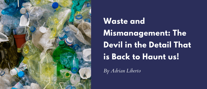 Waste and Mismanagement The Devil in the Detail That is Back to Haunt us